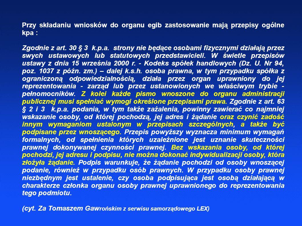 Przy składaniu wniosków do organu egib zastosowanie mają przepisy ogólne kpa : Zgodnie z art. 30 § 3 k.p.a. strony nie będące osobami fizycznymi dział