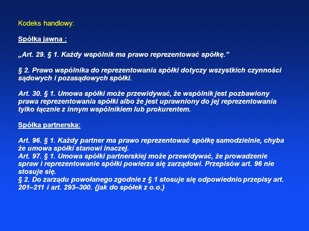 """Kodeks handlowy: Spółka jawna : """"Art. 29. § 1. Każdy wspólnik ma prawo reprezentować spółkę."""" § 2. Prawo wspólnika do reprezentowania spółki dotyczy w"""