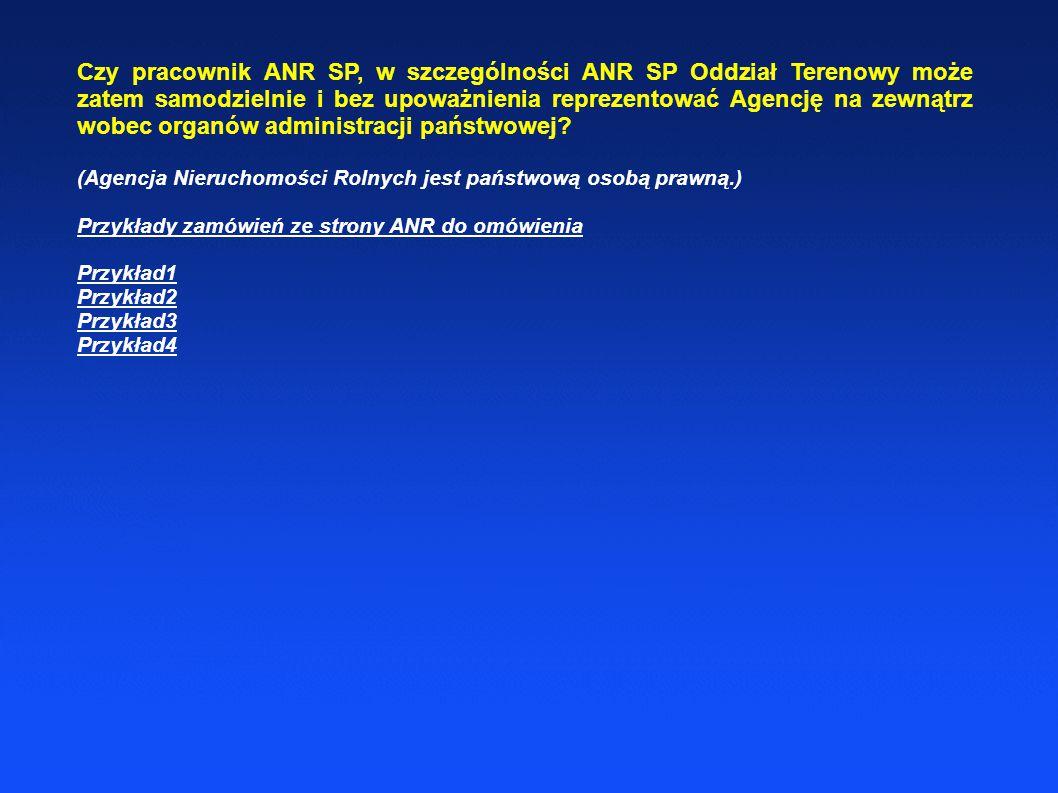 Czy pracownik ANR SP, w szczególności ANR SP Oddział Terenowy może zatem samodzielnie i bez upoważnienia reprezentować Agencję na zewnątrz wobec organ
