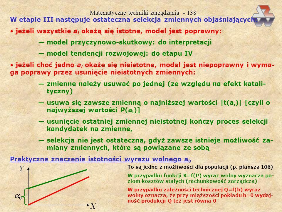 Matematyczne techniki zarządzania - 137 W praktyce posługujemy się raczej hipotezami: Badanie istotności przeprowadza się dla każdego  i oddzielnie: