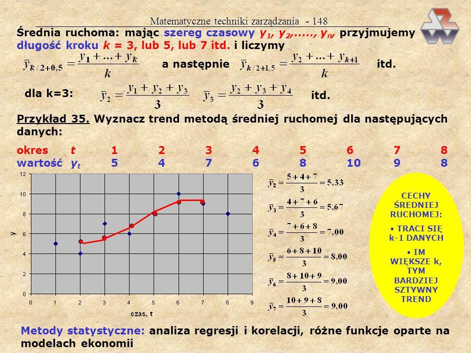 Matematyczne techniki zarządzania - 147 1995 1996 1997 1998 1999 trend Wykres z planszy 117 (zużycie energii elektrycznej przez WZ AGH) Te trzy części