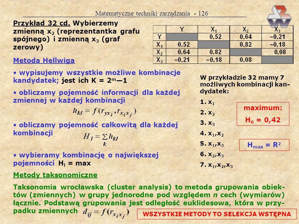 Matematyczne techniki zarządzania - 125 Metody selekcji zmiennych objaśniających: grafowa Hellwiga (pojemności informacji) taksonomiczne (clustering)