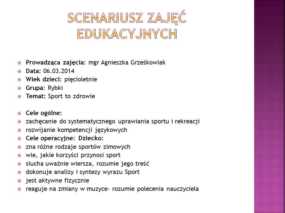  Prowadząca zajęcia: mgr Agnieszka Grześkowiak  Data: 06.03.2014  Wiek dzieci: pięcioletnie  Grupa: Rybki  Temat: Sport to zdrowie  Cele ogólne: