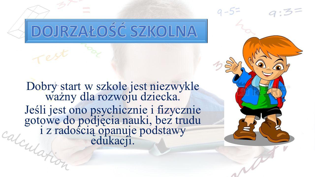 Dobry start w szkole jest niezwykle ważny dla rozwoju dziecka. Jeśli jest ono psychicznie i fizycznie gotowe do podjęcia nauki, bez trudu i z radością