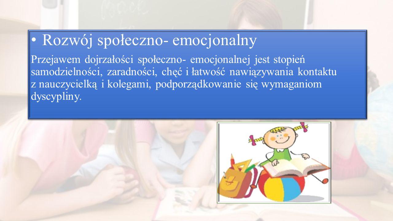 Rozwój społeczno- emocjonalny Przejawem dojrzałości społeczno- emocjonalnej jest stopień samodzielności, zaradności, chęć i łatwość nawiązywania konta