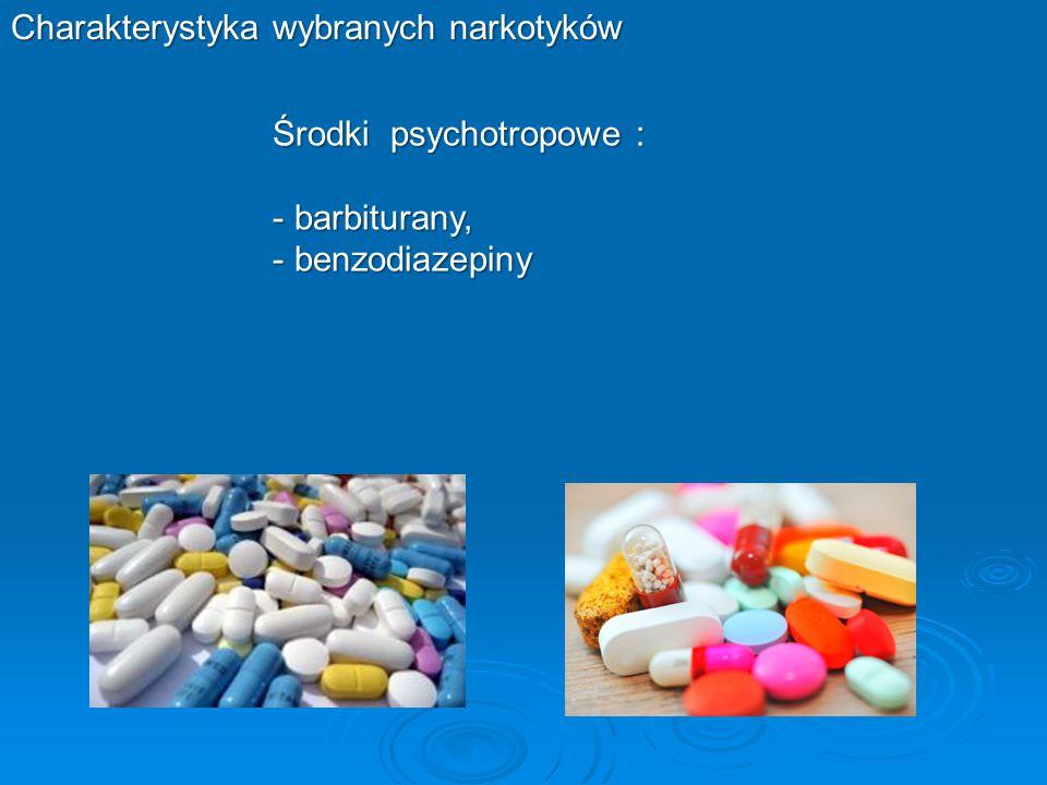 Charakterystyka wybranych narkotyków Środki psychotropowe : - barbiturany, - benzodiazepiny
