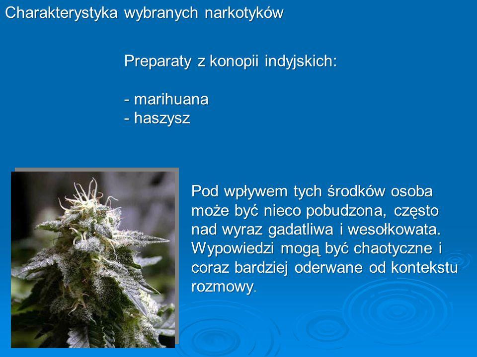 Charakterystyka wybranych narkotyków Preparaty z konopii indyjskich: - marihuana - haszysz Pod wpływem tych środków osoba może być nieco pobudzona, cz