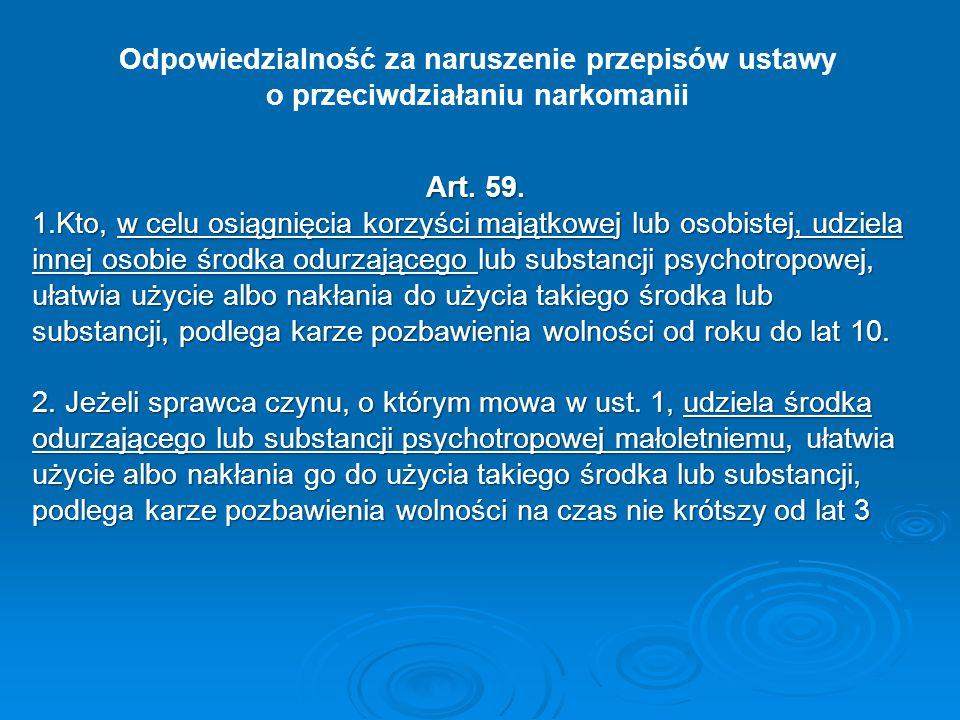 Odpowiedzialność za naruszenie przepisów ustawy o przeciwdziałaniu narkomanii Art. 59. 1.Kto, w celu osiągnięcia korzyści majątkowej lub osobistej, ud