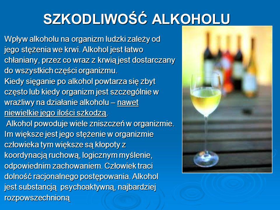 Wpływ alkoholu na organizm ludzki zależy od jego stężenia we krwi. Alkohol jest łatwo chłaniany, przez co wraz z krwią jest dostarczany do wszystkich