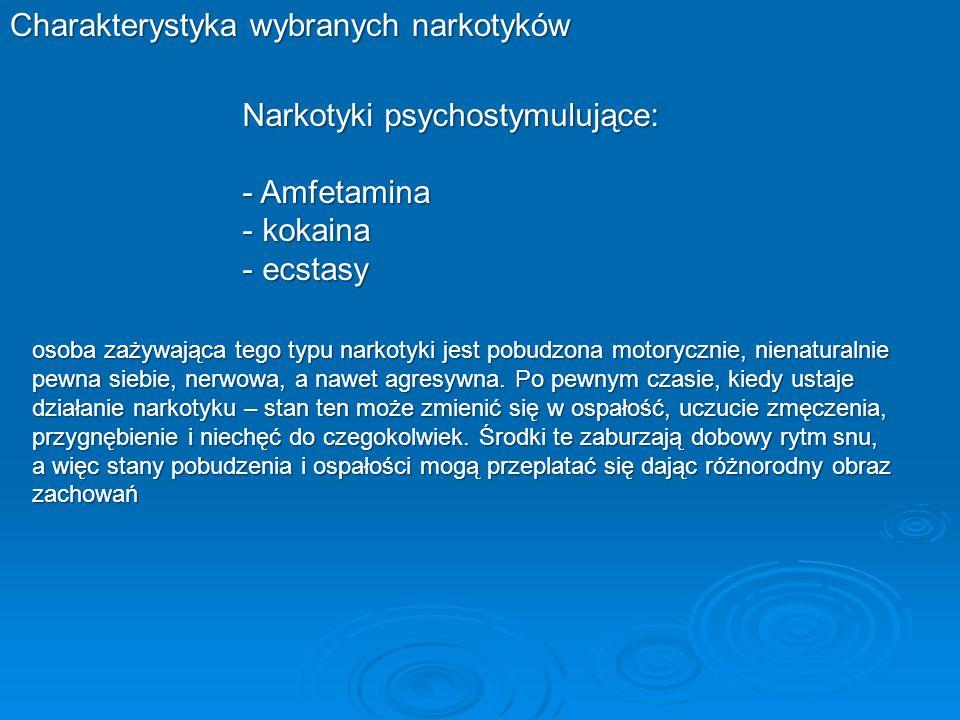 Charakterystyka wybranych narkotyków Narkotyki psychostymulujące: - Amfetamina - kokaina - ecstasy osoba zażywająca tego typu narkotyki jest pobudzona
