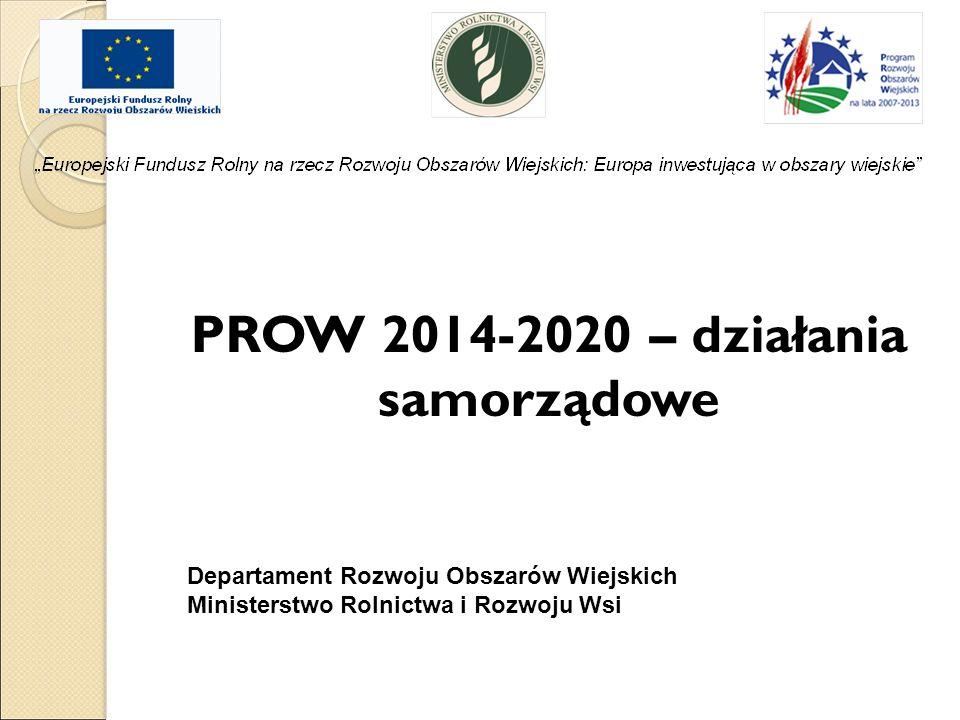 PROW 2014-2020 – działania samorządowe Departament Rozwoju Obszarów Wiejskich Ministerstwo Rolnictwa i Rozwoju Wsi