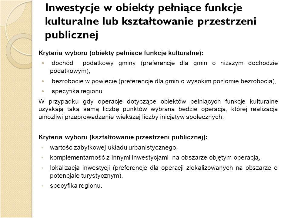 Inwestycje w obiekty pełniące funkcje kulturalne lub kształtowanie przestrzeni publicznej Kryteria wyboru (obiekty pełniące funkcje kulturalne): dochó