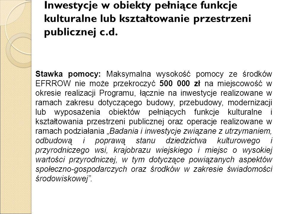 Inwestycje w obiekty pełniące funkcje kulturalne lub kształtowanie przestrzeni publicznej c.d. Stawka pomocy: Maksymalna wysokość pomocy ze środków EF