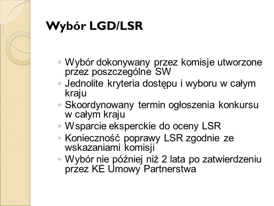 Wybór LGD/LSR ◦ Wybór dokonywany przez komisje utworzone przez poszczególne SW ◦ Jednolite kryteria dostępu i wyboru w całym kraju ◦ Skoordynowany termin ogłoszenia konkursu w całym kraju ◦ Wsparcie eksperckie do oceny LSR ◦ Konieczność poprawy LSR zgodnie ze wskazaniami komisji ◦ Wybór nie później niż 2 lata po zatwierdzeniu przez KE Umowy Partnerstwa