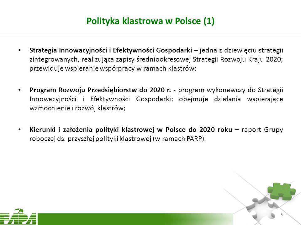 Polityka klastrowa w Polsce (1) Strategia Innowacyjności i Efektywności Gospodarki – jedna z dziewięciu strategii zintegrowanych, realizująca zapisy ś