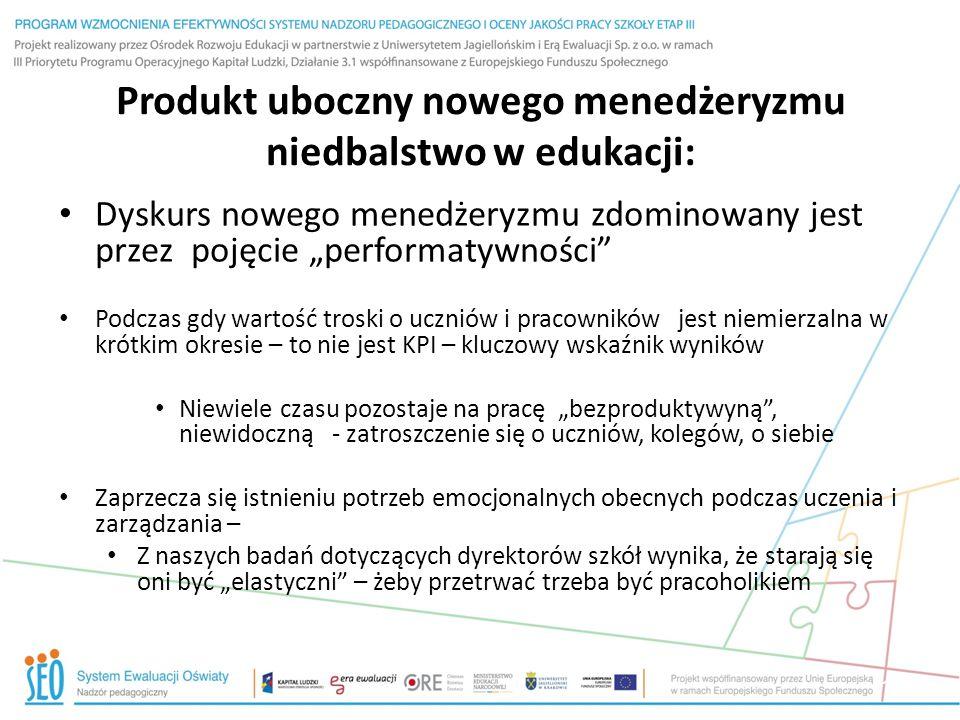 """Produkt uboczny nowego menedżeryzmu niedbalstwo w edukacji: Dyskurs nowego menedżeryzmu zdominowany jest przez pojęcie """"performatywności"""" Podczas gdy"""