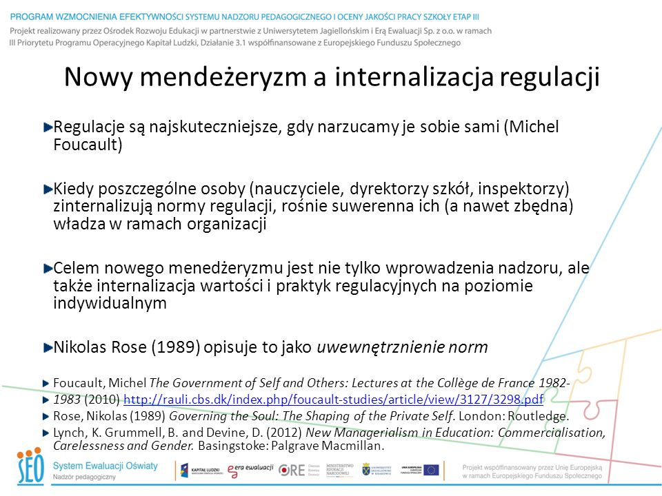 Nowy mendeżeryzm a internalizacja regulacji Regulacje są najskuteczniejsze, gdy narzucamy je sobie sami (Michel Foucault) Kiedy poszczególne osoby (na