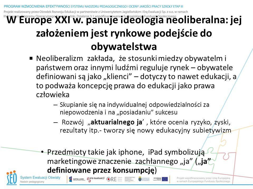 W Europe XXI w. panuje ideologia neoliberalna: jej założeniem jest rynkowe podejście do obywatelstwa Neoliberalizm zakłada, że stosunki miedzy obywate