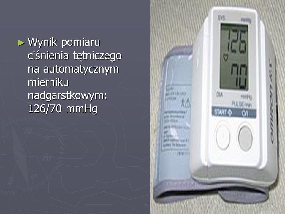 ► Wynik pomiaru ciśnienia tętniczego na automatycznym mierniku nadgarstkowym: 126/70 mmHg