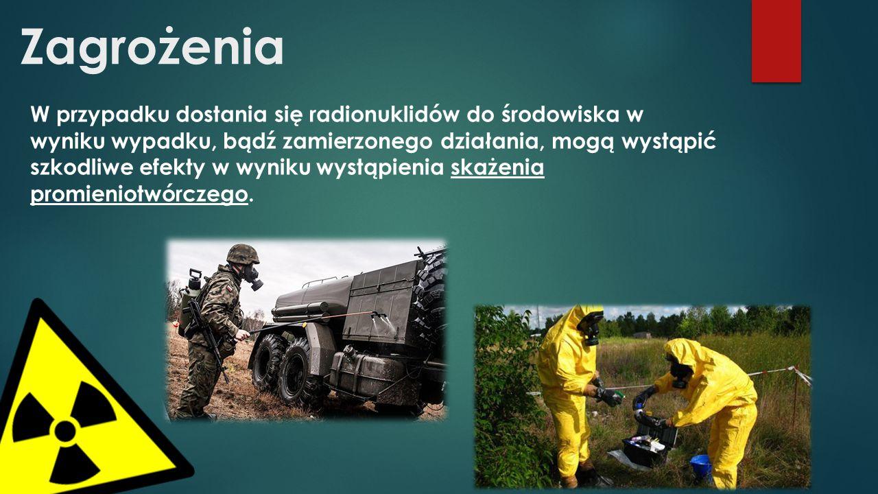 Zagrożenia W przypadku dostania się radionuklidów do środowiska w wyniku wypadku, bądź zamierzonego działania, mogą wystąpić szkodliwe efekty w wyniku wystąpienia skażenia promieniotwórczego.