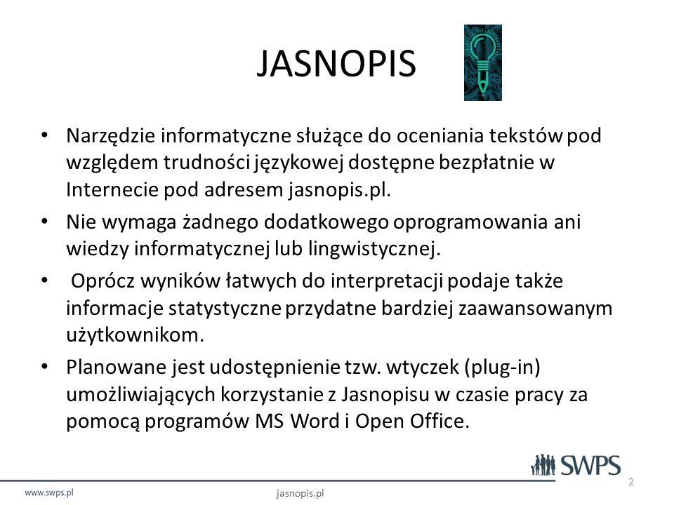 FINANSOWANIE PROJEKTU Projekt badawczy: Mierzenie stopnia zrozumiałości polskich tekstów użytkowych (pozaliterackich) Finansowany przez Narodowe Centrum Nauki na podstawie DEC-2011/03/B/HS2/05799 z dn.