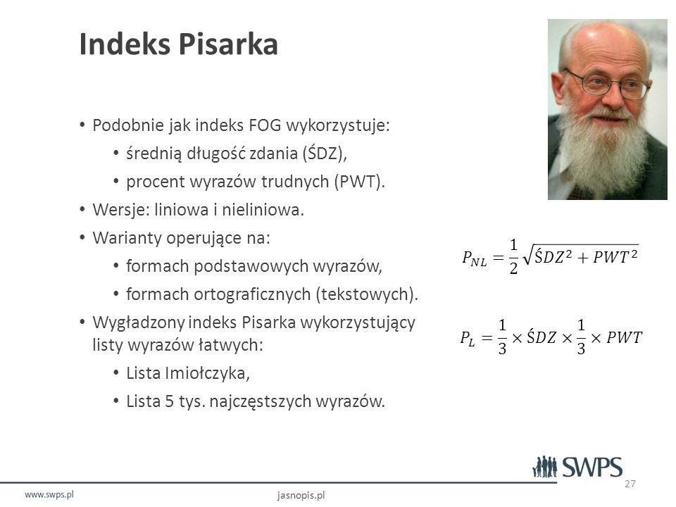 Indeks Pisarka Podobnie jak indeks FOG wykorzystuje: średnią długość zdania (ŚDZ), procent wyrazów trudnych (PWT).