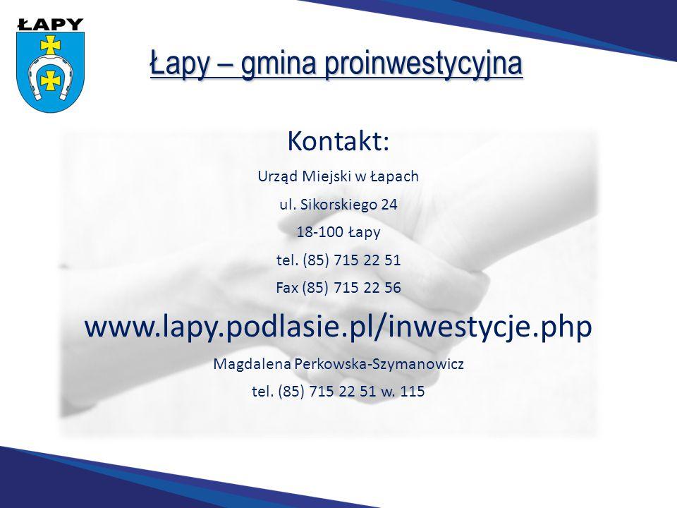Łapy – gmina proinwestycyjna Kontakt: Urząd Miejski w Łapach ul. Sikorskiego 24 18-100 Łapy tel. (85) 715 22 51 Fax (85) 715 22 56 www.lapy.podlasie.p