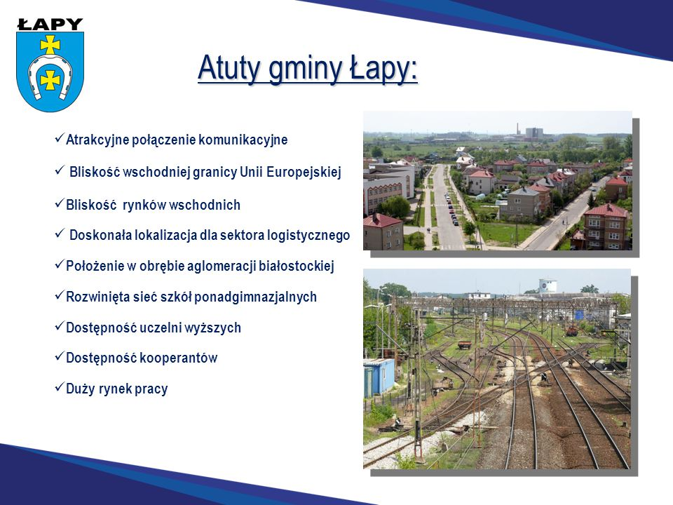 Atrakcyjne połączenie komunikacyjne Bliskość wschodniej granicy Unii Europejskiej Bliskość rynków wschodnich Doskonała lokalizacja dla sektora logisty