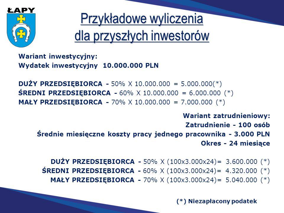 Przykładowe wyliczenia dla przyszłych inwestorów Wariant inwestycyjny: Wydatek inwestycyjny 10.000.000 PLN DUŻY PRZEDSIĘBIORCA - 50% X 10.000.000 = 5.