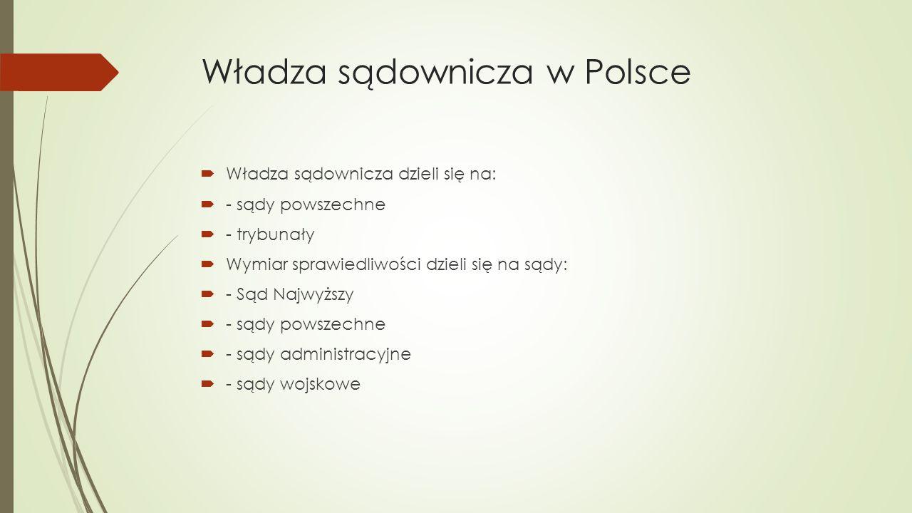 Sąd Najwyższy  Najwyższy organ władzy sądowniczej w Polsce  Sprawuje nadzór nad:  - sądami powszechnymi - rozpoznaje kasacje od wyroków sądów; - podejmuje uchwały rozstrzygające zagadnienia prawne, - rozpoznaje protesty wyborcze: - do Sejmu i Senatu - wyboru Prezydenta RP