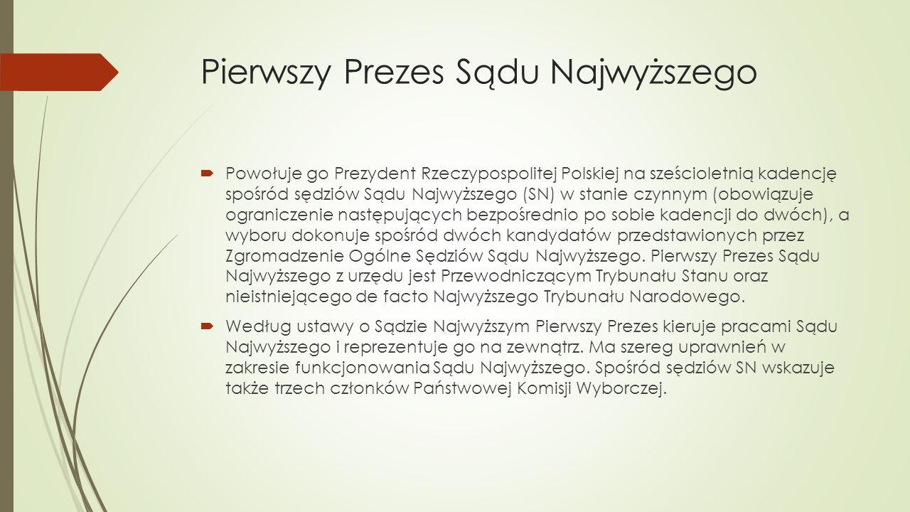 Pierwszy Prezes Sądu Najwyższego  Powołuje go Prezydent Rzeczypospolitej Polskiej na sześcioletnią kadencję spośród sędziów Sądu Najwyższego (SN) w s