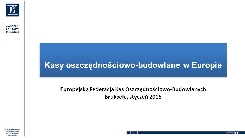Kasy oszczędnościowo-budowlane w Europie Europejska Federacja Kas Oszczędnościowo-Budowlanych Bruksela, styczeń 2015
