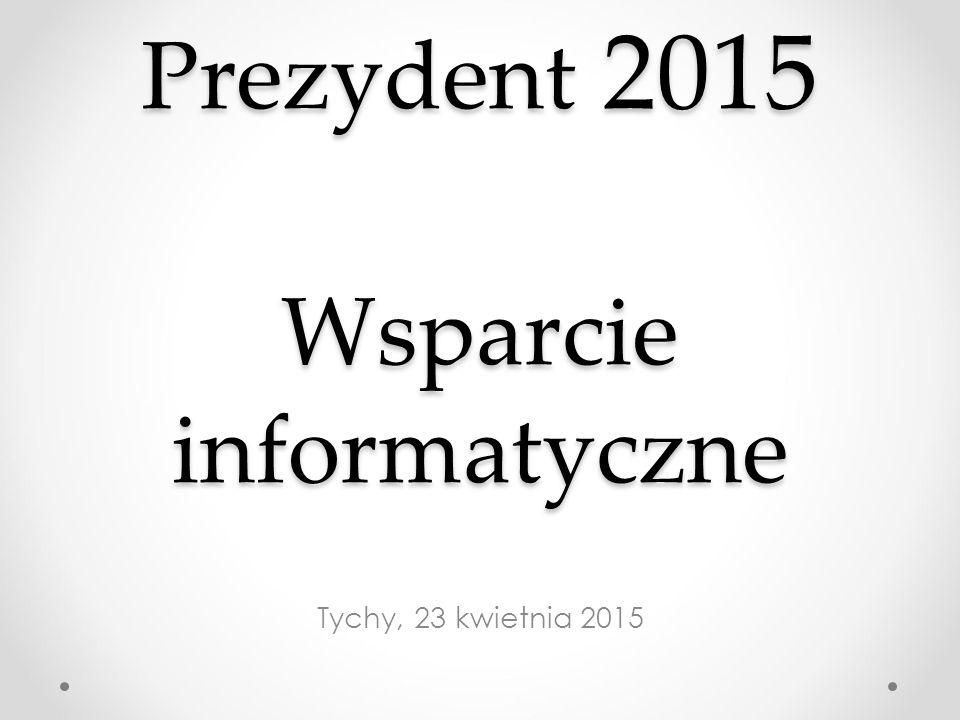 Prezydent 2015 Wsparcie informatyczne Tychy, 23 kwietnia 2015