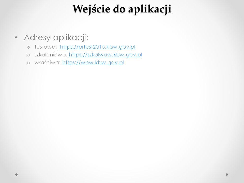 Wejście do aplikacji Adresy aplikacji: o testowa: https://prtest2015.kbw.gov.pl https://prtest2015.kbw.gov.pl o szkoleniowa: https://szkolwow.kbw.gov.
