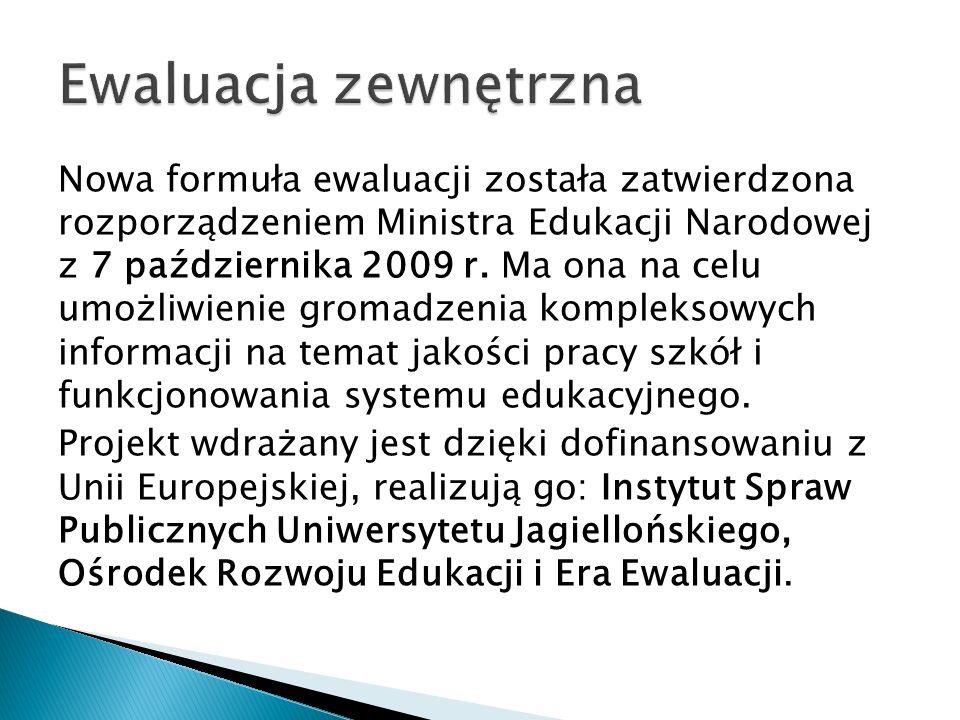 Nowa formuła ewaluacji została zatwierdzona rozporządzeniem Ministra Edukacji Narodowej z 7 października 2009 r.