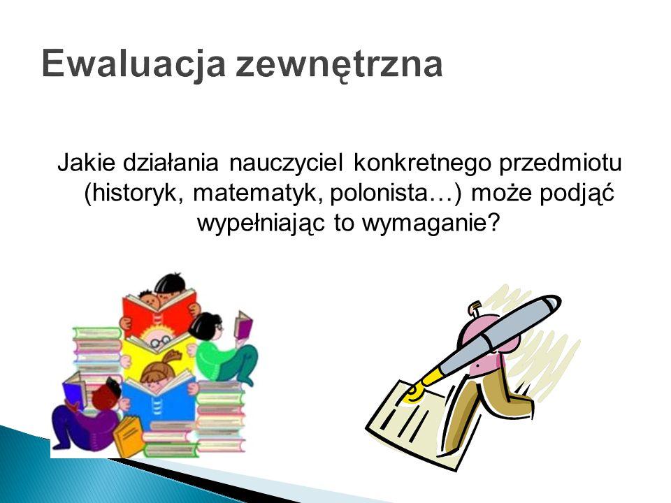 Jakie działania nauczyciel konkretnego przedmiotu (historyk, matematyk, polonista…) może podjąć wypełniając to wymaganie