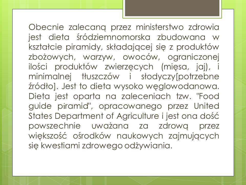 Obecnie zalecaną przez ministerstwo zdrowia jest dieta śródziemnomorska zbudowana w kształcie piramidy, składającej się z produktów zbożowych, warzyw,
