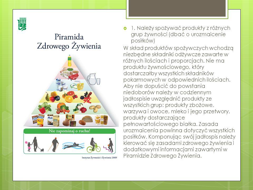  1. Należy spożywać produkty z różnych grup żywności (dbać o urozmaicenie posiłków) W skład produktów spożywczych wchodzą niezbędne składniki odżywcz