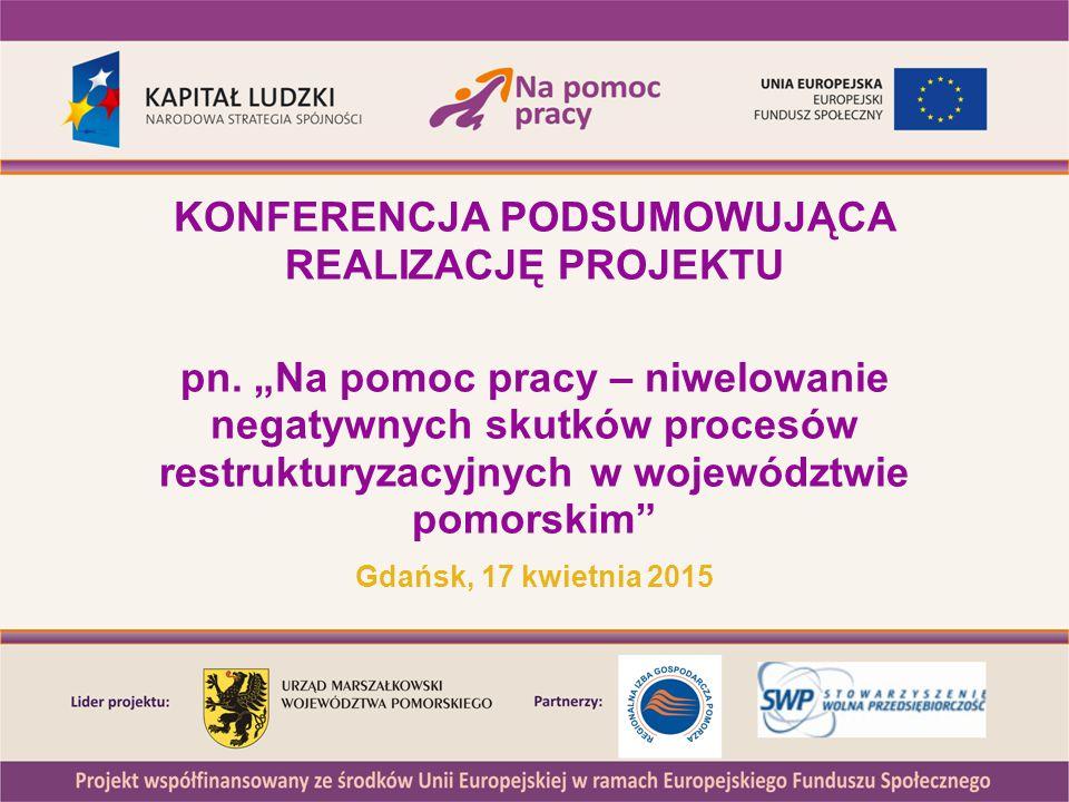 """KONFERENCJA PODSUMOWUJĄCA REALIZACJĘ PROJEKTU pn. """"Na pomoc pracy – niwelowanie negatywnych skutków procesów restrukturyzacyjnych w województwie pomor"""