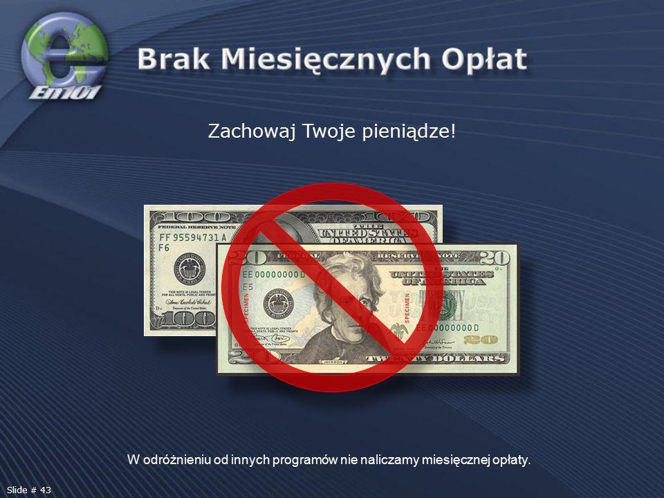 SPECIMEN Zachowaj Twoje pieniądze! W odróżnieniu od innych programów nie naliczamy miesięcznej opłaty. Slide # 43