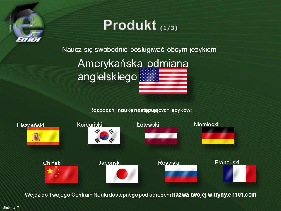 Hiszpański Chiński Koreański Japoński Łotewski Rosyjski Niemiecki Francuski Rozpocznij naukę następujących języków: Naucz się swobodnie posługiwać obcym językiem Amerykańska odmiana angielskiego Wejdź do Twojego Centrum Nauki dostępnego pod adresem nazwa-twojej-witryny.en101.com Slide # 7