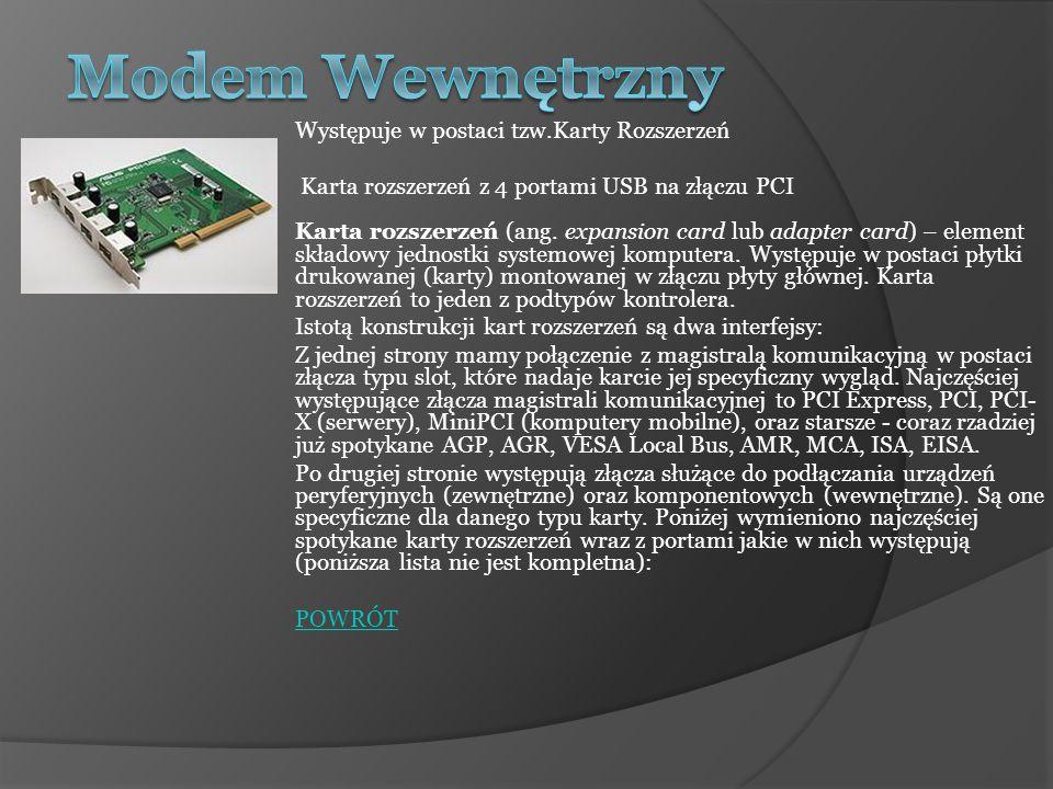Występuje w postaci tzw.Karty Rozszerzeń Karta rozszerzeń z 4 portami USB na złączu PCI Karta rozszerzeń (ang. expansion card lub adapter card) – elem