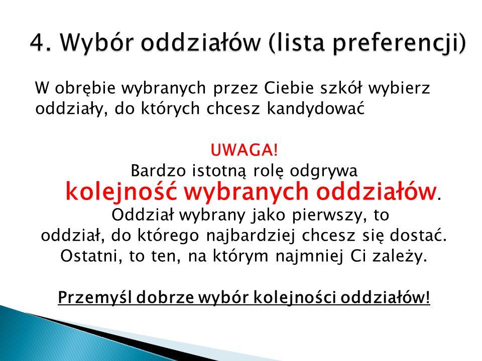 W obrębie wybranych przez Ciebie szkół wybierz oddziały, do których chcesz kandydować UWAGA! Bardzo istotną rolę odgrywa kolejność wybranych oddziałów