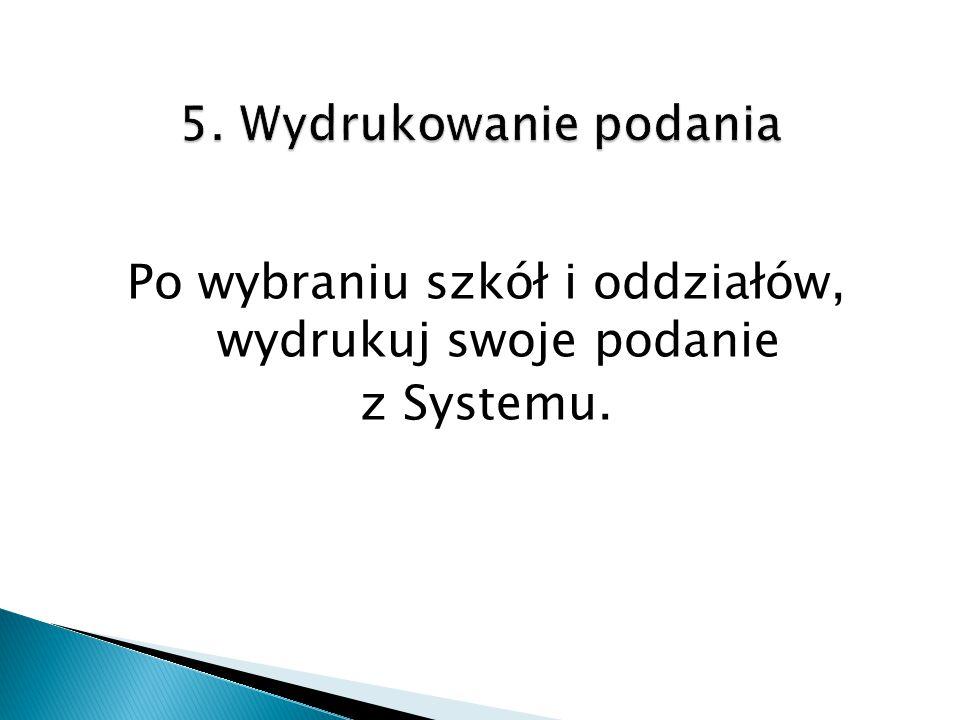 Po wybraniu szkół i oddziałów, wydrukuj swoje podanie z Systemu.
