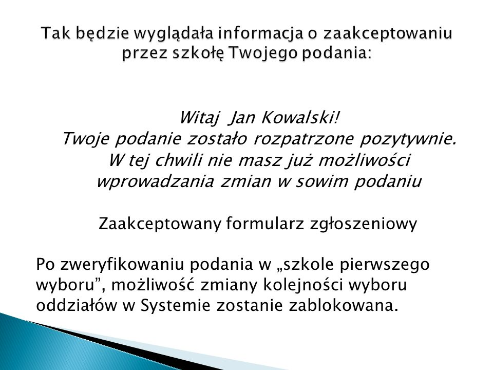 Witaj Jan Kowalski! Twoje podanie zostało rozpatrzone pozytywnie. W tej chwili nie masz już możliwości wprowadzania zmian w sowim podaniu Zaakceptowan