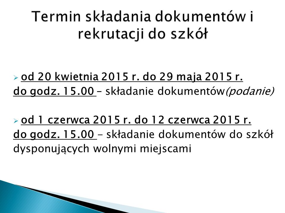  od 20 kwietnia 2015 r. do 29 maja 2015 r. do godz. 15.00 – składanie dokumentów(podanie)  od 1 czerwca 2015 r. do 12 czerwca 2015 r. do godz. 15.00