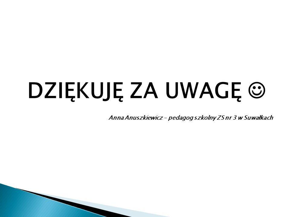 DZIĘKUJĘ ZA UWAGĘ Anna Anuszkiewicz – pedagog szkolny ZS nr 3 w Suwałkach