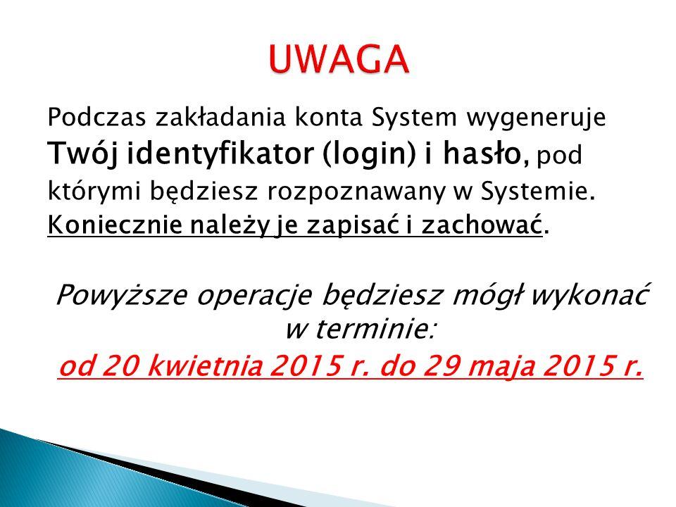 Podczas zakładania konta System wygeneruje Twój identyfikator (login) i hasło, pod którymi będziesz rozpoznawany w Systemie.