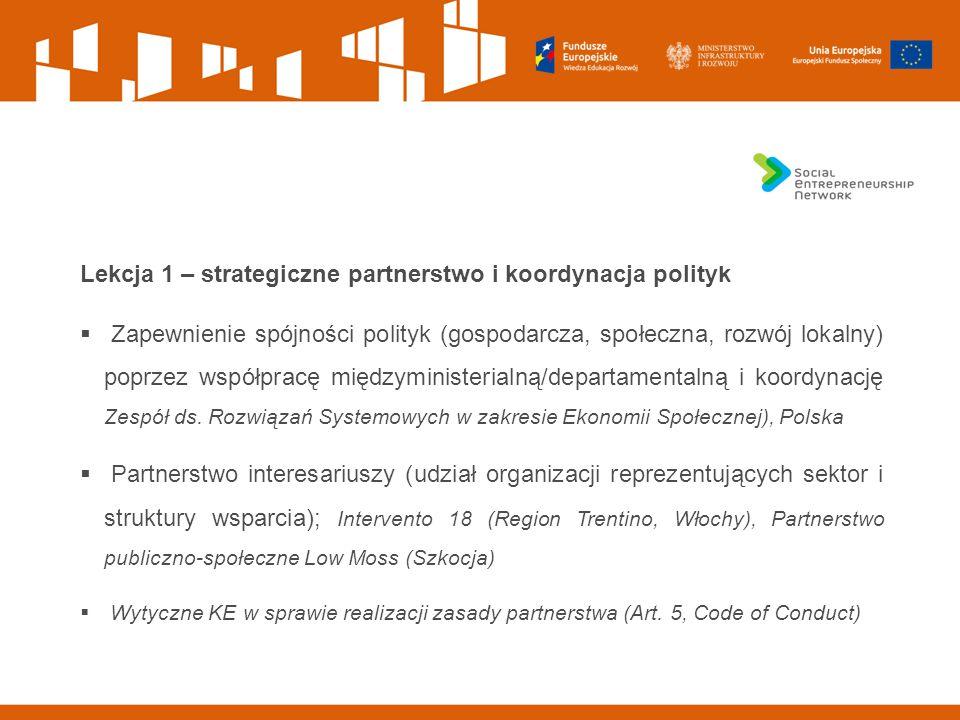 Lekcja 1 – strategiczne partnerstwo i koordynacja polityk  Zapewnienie spójności polityk (gospodarcza, społeczna, rozwój lokalny) poprzez współpracę międzyministerialną/departamentalną i koordynację Zespół ds.