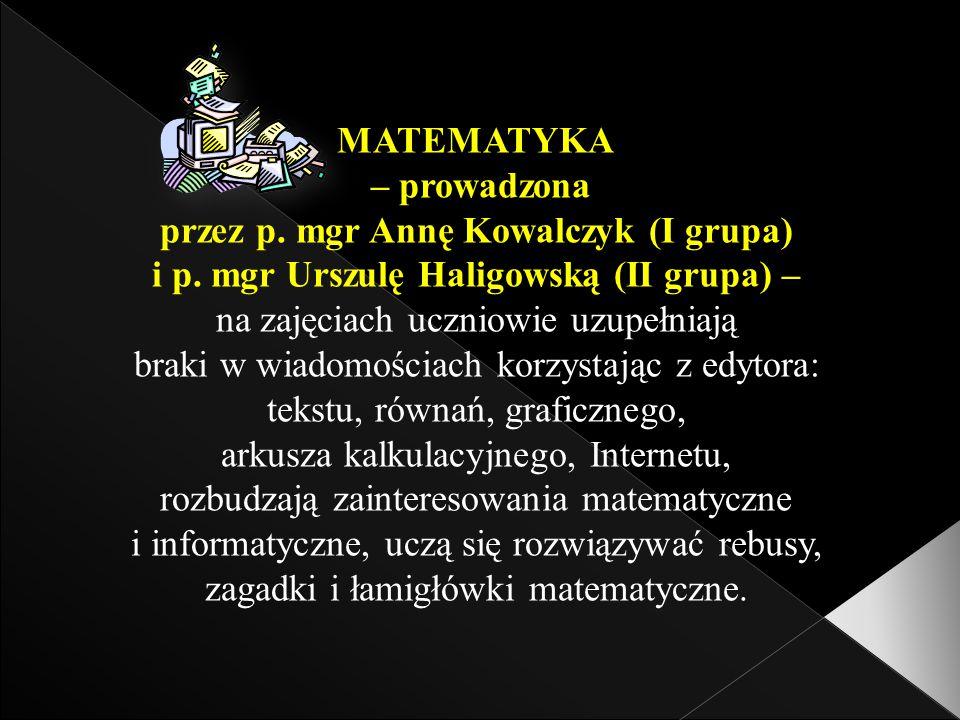 MATEMATYKA – prowadzona przez p. mgr Annę Kowalczyk (I grupa) i p.
